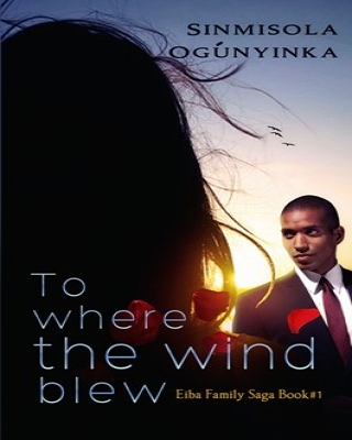 To Where the Wind Blew (Eiba Family Saga Book 1)