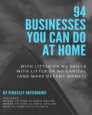 94 Businesses You Can Do at Home with Little or No Skills, with Little or No Capital (And Make Decent Money)