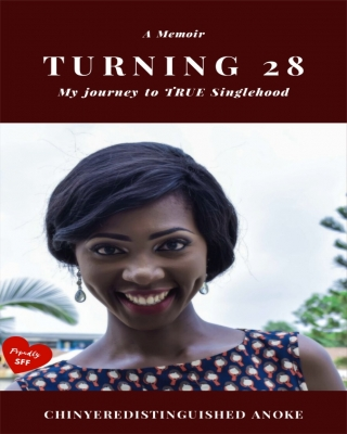 TURNING 28: My journey to TRUE Singlehood (A Memoir)