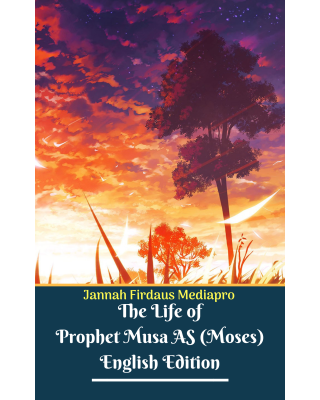 The Life of Prophet Musa AS (Moses) English Edition