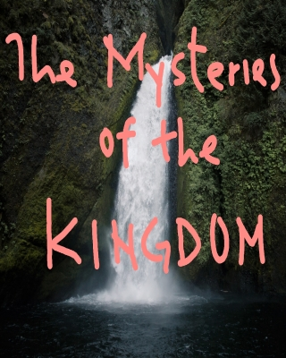 The MYSTERIES of the KINGDOM