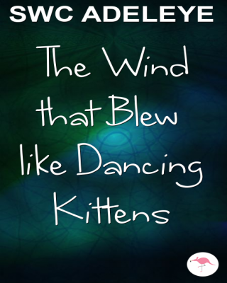 The wind that blew like dancing kittens