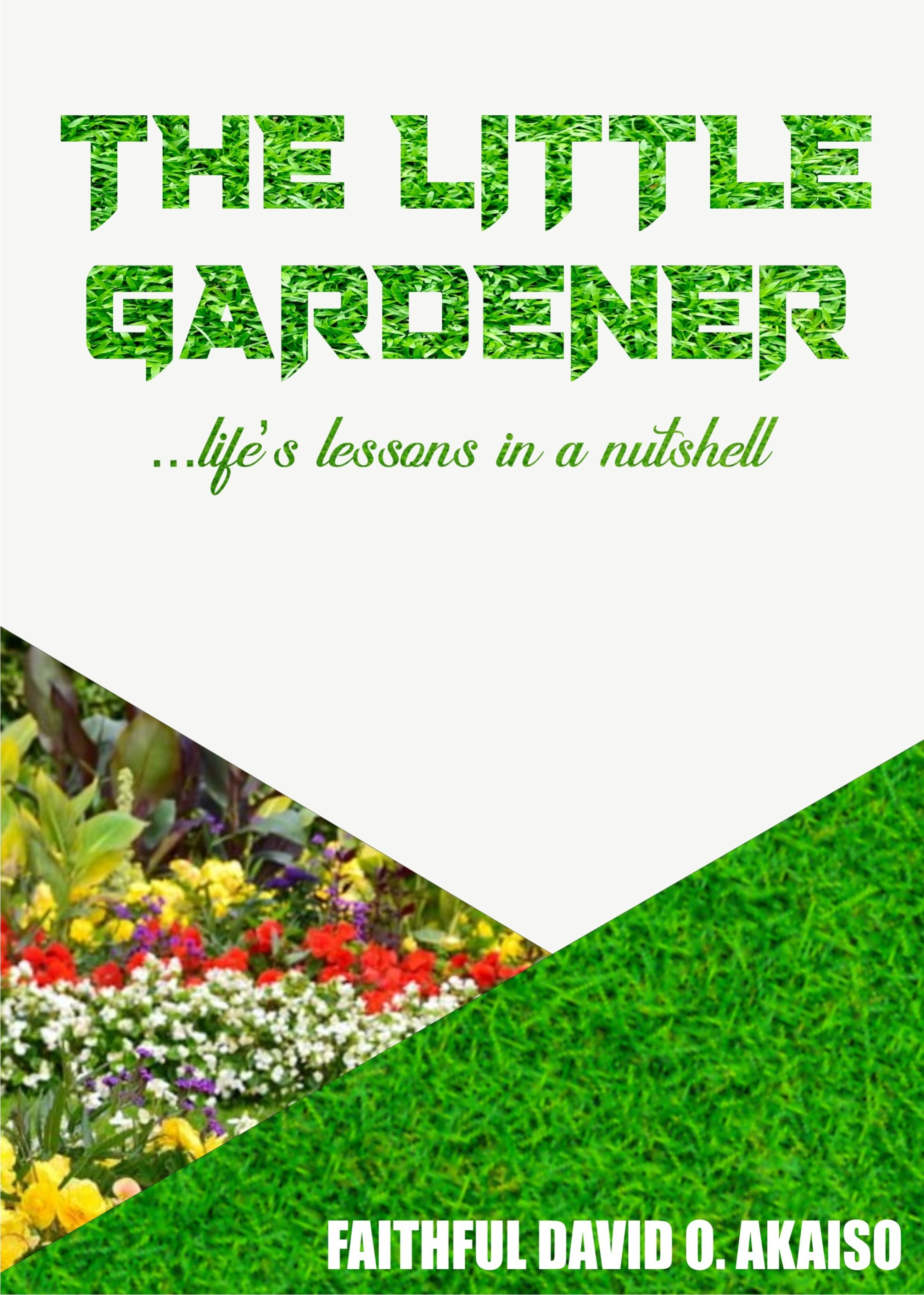 THE LITTLE GARDENER; Life's Lessons in a Nutshell.