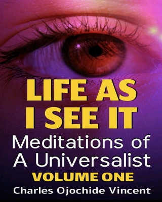 Life As I See It: Meditations of A Universalist, Volume One