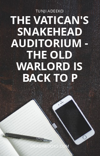 THE VATICAN'S SNAKEHEAD AUDITORIUM - The Old Warlord Is Back To P