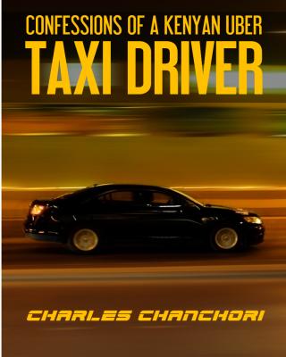 CONFESSIONS OF A KENYAN UBER TAXI DRIVER ssr