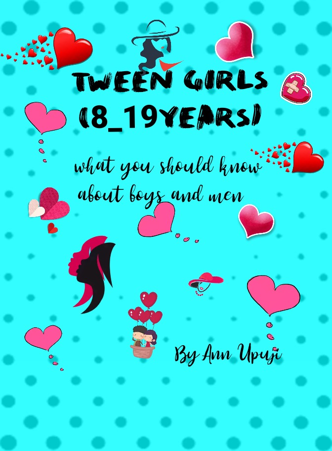TWEEN GIRLS, what you should know about boys and men
