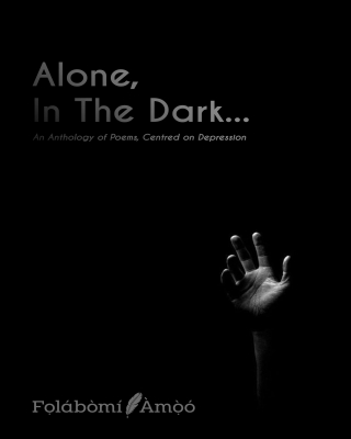 Alone, In The Dark: An Anthology of Poems, Centred on Depression - Adult Only (18+)