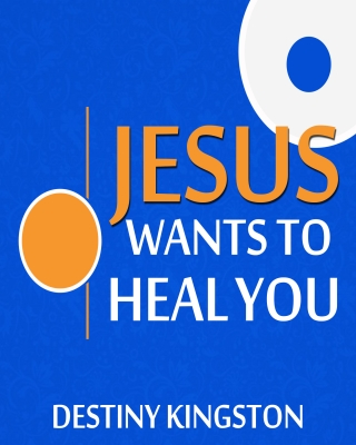 JESUS WANTS TO HEAL YOU