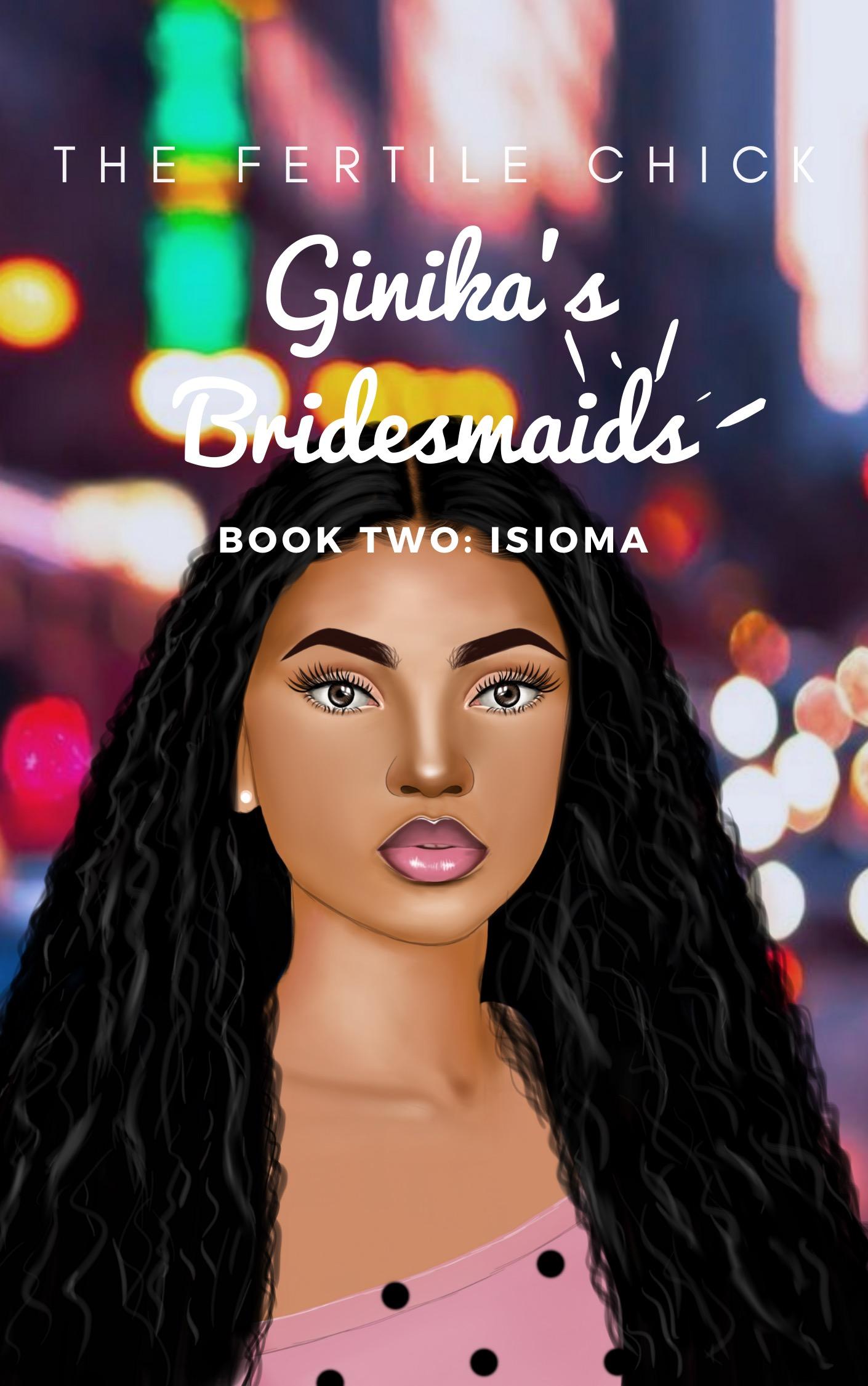 Ginika's Bridesmaids: Book Two (Isioma)