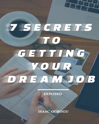 7 SECRETS TO GETTING YOUR DREAM JOB