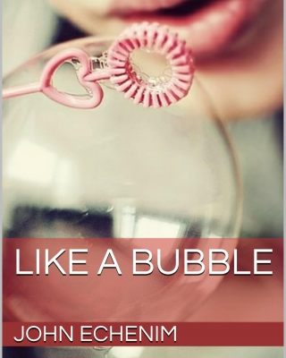 Like a Bubble by John Echenim