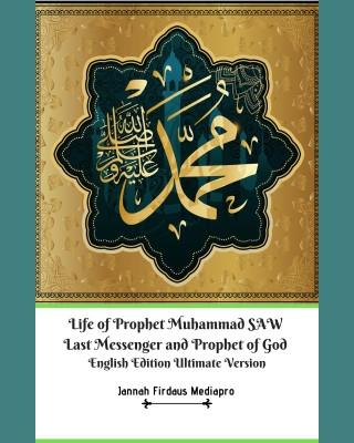 Life of Prophet Muhammad SAW Last Messenger and Prophet of God