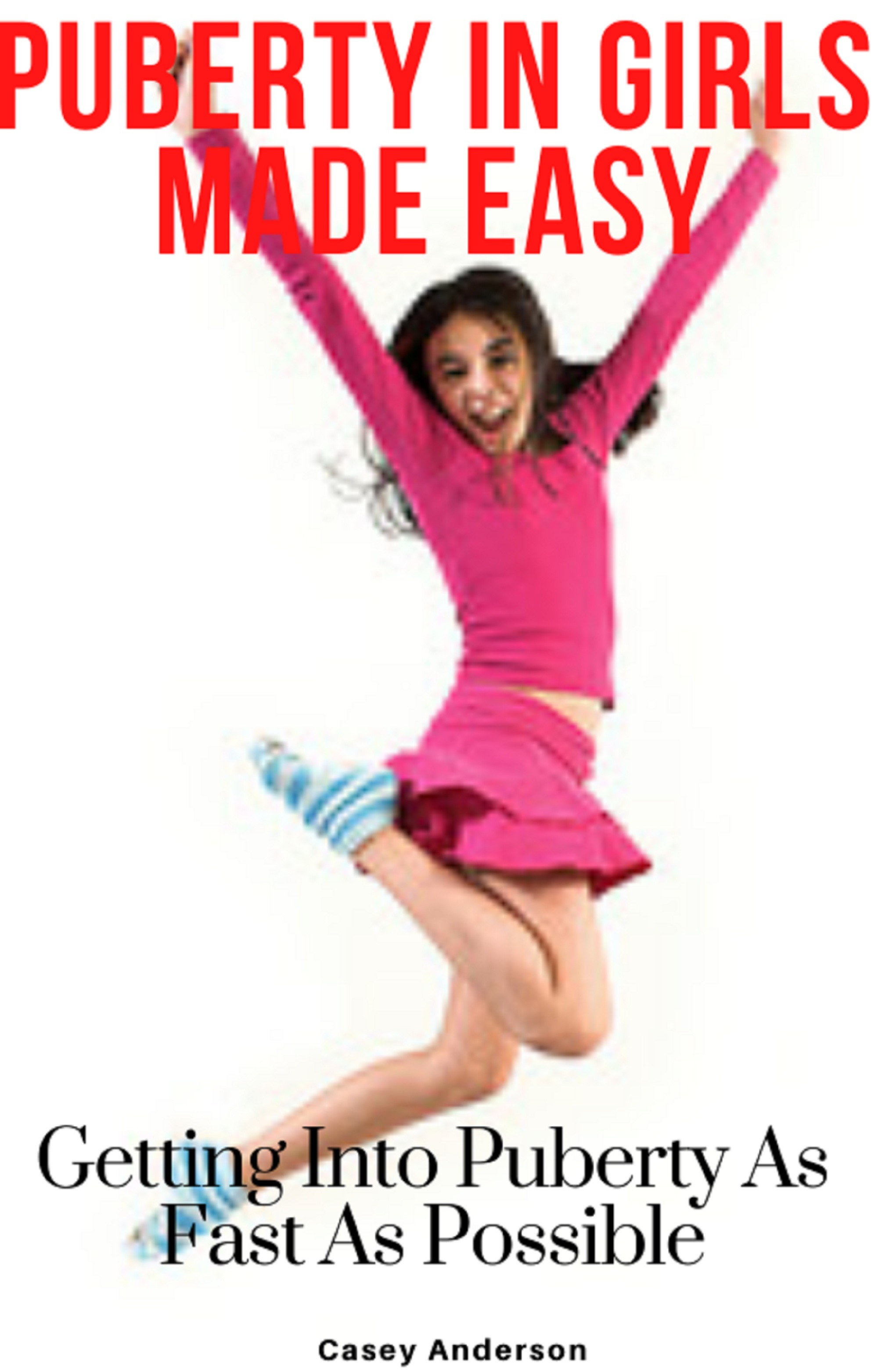 Puberty In Girls Made Easy: Getting Into Puberty As Fast As Possi