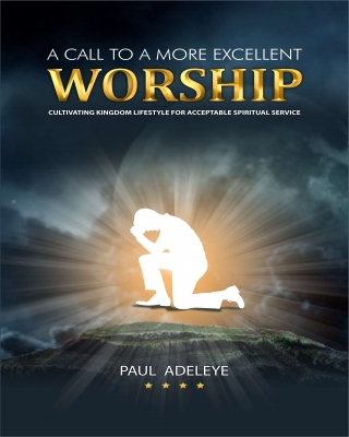 A CALL TO A MORE EXCELLENT WORSHIP