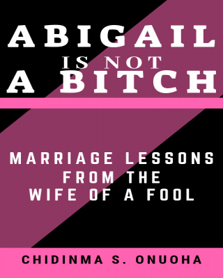 Abigail is not a Bitch - Marriage Lessons from the Wife of a Fool