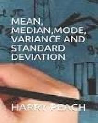 MEAN, MEDIAN, MODE VARIANCE AND STANDARD DEVIATION