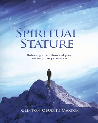 SPIRITUAL STATURE – releasing the fullness of your redemptive provisions