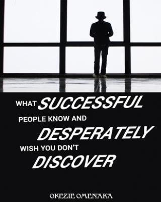 WHAT SUCCESSFUL PEOPLE KNOW & DESPERATELY WISH YOU DON'T DISCOVER