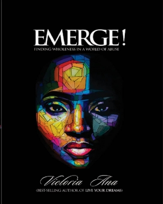 EMERGE!; finding wholeness in a world of abuse...