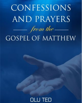 CONFESSIONS AND PRAYERS FROM THE GOSPEL OF MATTHEW