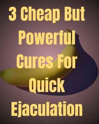 3 Cheap But Powerful Solutions For Quick Ejaculation - Adult Only - Adult Only (18+)