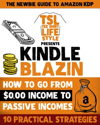 KINDLE BLAZIN: How To Go From $0 Income To Earning Passively With
