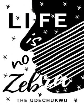 Life is no Zebra