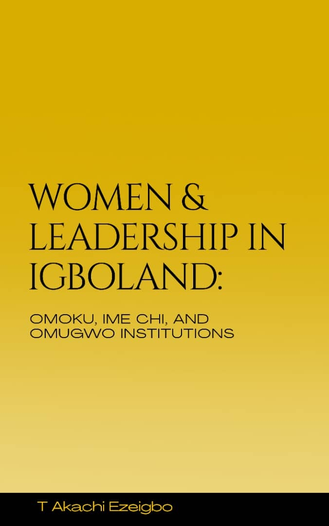 Women And Leadership In Igboland; Omoku, Ime Chi, And Omugwo Inst