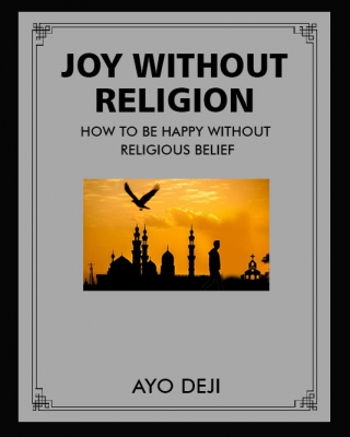 Joy Without Religion: How To Be Happy Without Religious Belief