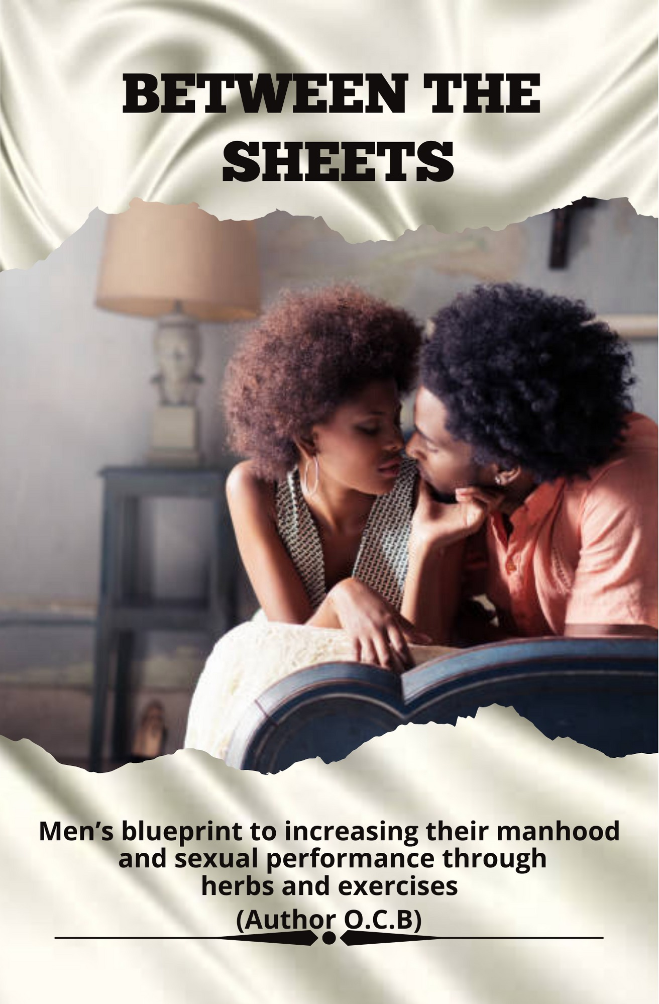 BETWEEN THE SHEETS  Men's blueprint to increase their manhood and