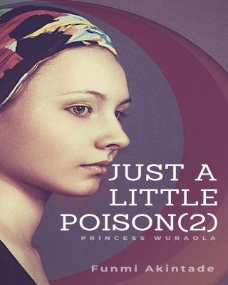 Just A Little Poison - Princess Wuraola (2)