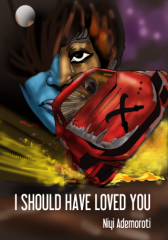I Should Have Loved You By Niyi Ademoroti