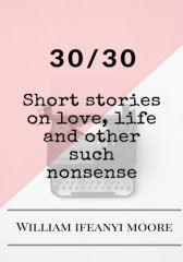30/30 By William Ifeanyi Moore