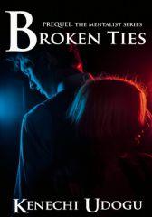 Broken Ties: Prequel to The Mentalist Series