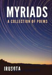 MYRIADS(collection of poems) by Irusota