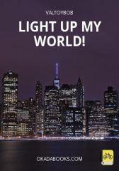 LIGHT UP MY WORLD!