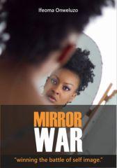 "MIRROR WAR.... ""winning the battle of self image."""