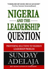 Nigeria and the Leadership Question: Proffering Solutions to Nige