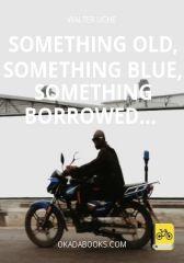 SOMETHING OLD, SOMETHING BLUE, SOMETHING BORROWED…