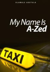 My Name Is A-Zed: Part 1