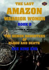 The Last Amazon Warrior Women Book 2: Demon Daughters of Blood and Death