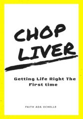 Chop Liver: Getting Life Right the First Time