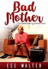 Bad Mother - The Dark Side of Motherhood