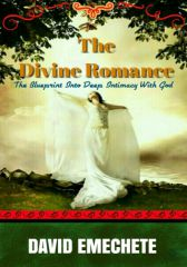 The Divine Romance; The Blueprint To Deep Intimacy With God