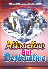 ATTRACTIVE BUT DESTRUCTIVE