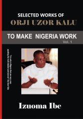 Selected Works of Orji Uzor Kalu: To Make Nigeria Work