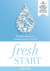 Fresh Start: The Step-by-Step Journey to Rebuild and Renew Your L