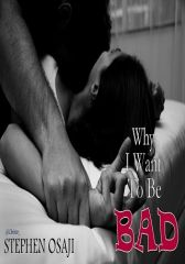 WHY I WANT TO BE BAD (The Complete Novel)