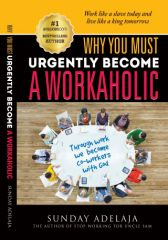 Why You Need To Urgently Become A Workaholic